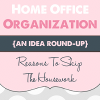 home office organization {Reasons To Skip the Housework}