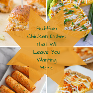 Buffalo Chicken Dishes That Will Leave You Wanting More