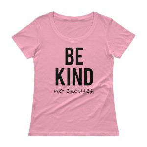 BE KIND – No Excuses – Ladies' Scoopneck T-Shirt