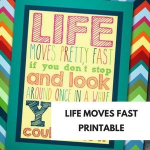 LIFE MOVES FAST PRINTABLE