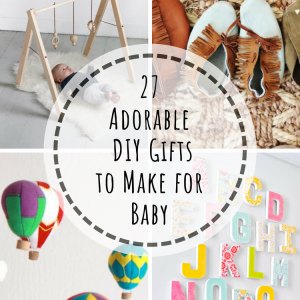 27 Adorable DIY Gifts to Make for Baby