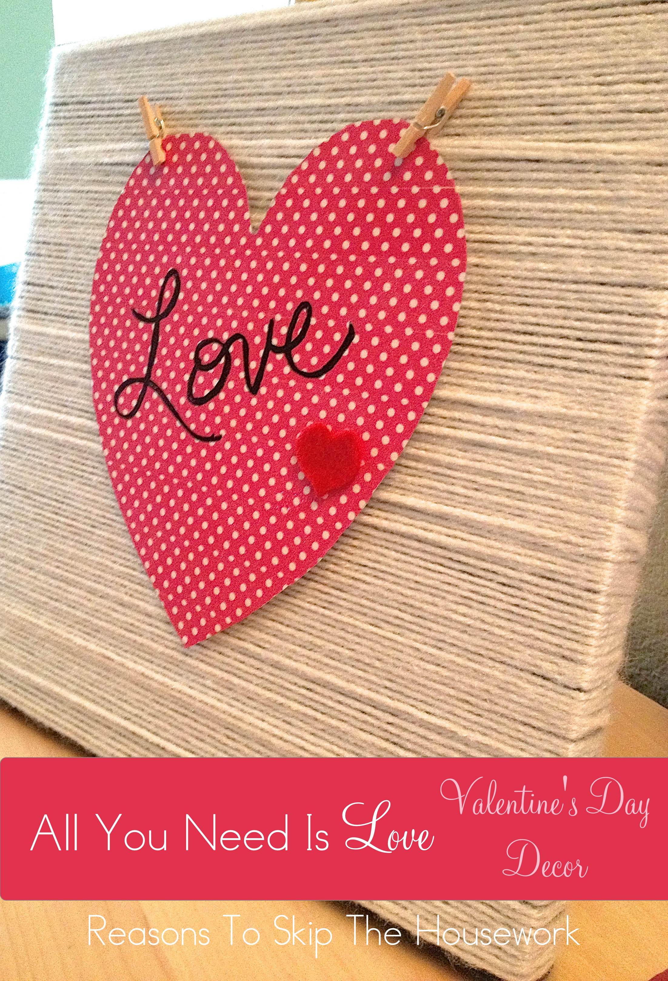All You Need Is Love Valentine's Sign {Reasons To Skip The Housework}