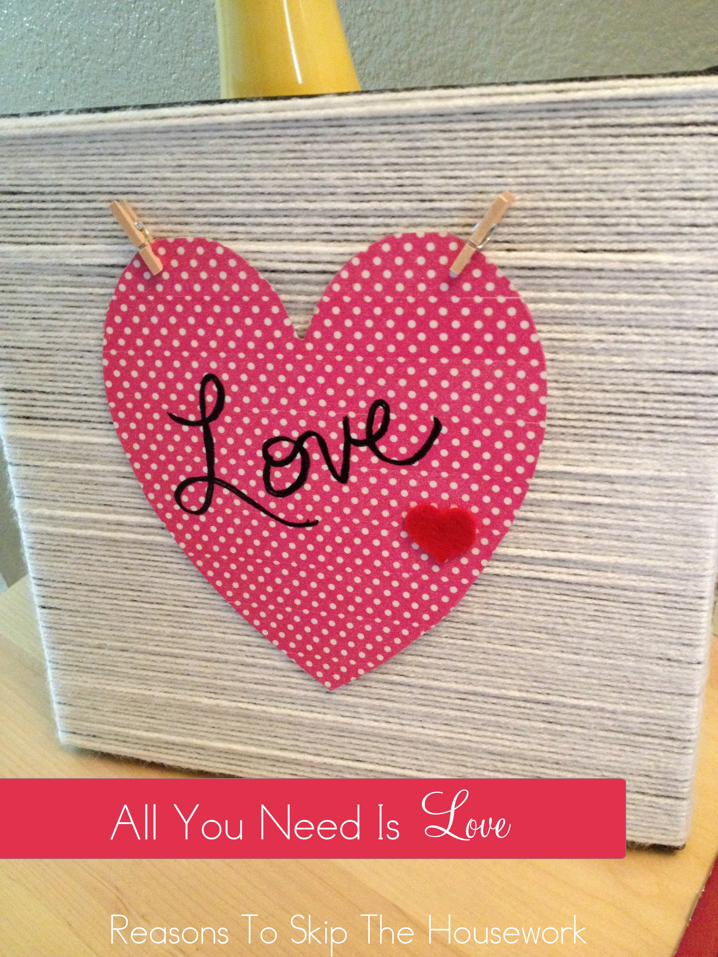 Valentine's Sign {Reasons To Skip The Housework}