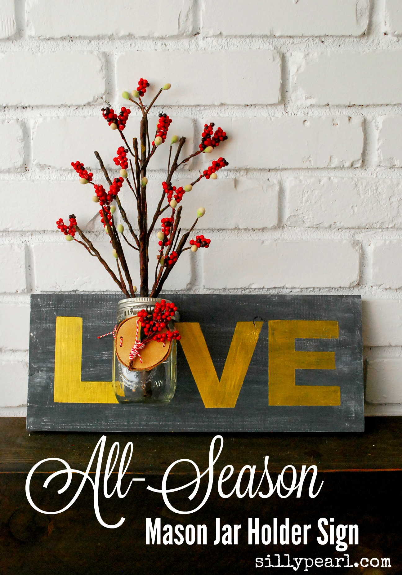 Mason Jar Love Sign for All Seasons - Just switch out the mason jar decor for every season or holiday