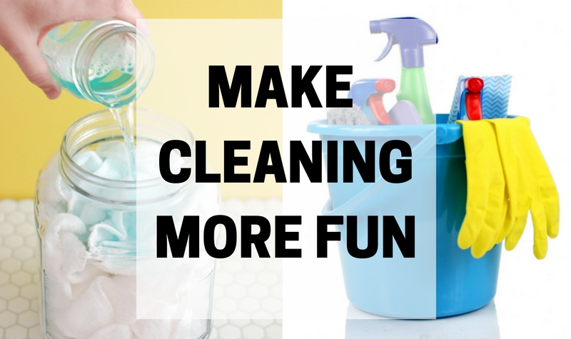 MAKE CLEANINGMORE FUN